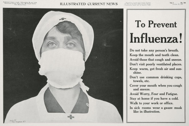 TEXT: ILLUSTRATED CURRENT NEWS To Prevent Influenza! Do not take any person's breath. Keep the mouth and teeth clean. Avoid those that cough and sneeze. Don't visit poorly ventilated places. Keep warm, get fresh air and sunshine. Don't use common drinking cups, towels, etc. Cover your mouth when you cough and sneeze. Avoid Worry, Fear and Fatigue. Stay at home if you have a cold. Walk to your work or office. In sick rooms wear a gauze mask like in illustration.